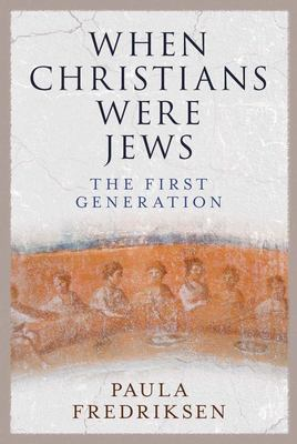 When Christians Were Jews - The First Generation