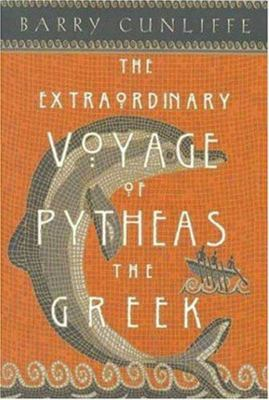 The Extraordinary Voyage of Pytheas the Greek - The Man Who Discovered Britain