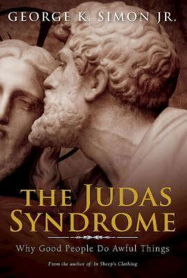 The Judas Syndrome - Why Good People Do Awful Things