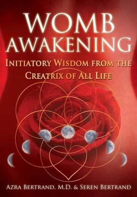 Womb Awakening - Initiatory Wisdom from the Creatrix of All Life