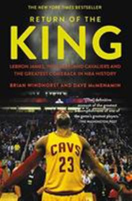 Return of the King - LeBron James, the Cleveland Cavaliers and the Greatest Comeback in NBA History