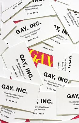Gay, Inc - The Nonprofitization of Queer Politics