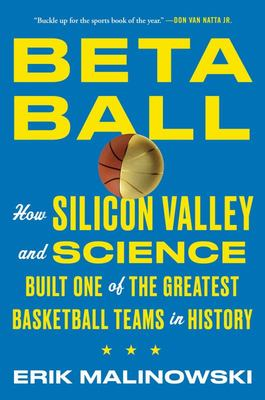 Betaball - How Silicon Valley and Science Built One of the Greatest Basketball Teams in History