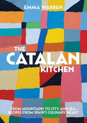 The Catalan Kitchen - From Mountains to City and Sea - Recipes from Spain's Culinary Heart