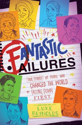 Fantastic Failures - True Stories of People Who Changed the World by Falling down First