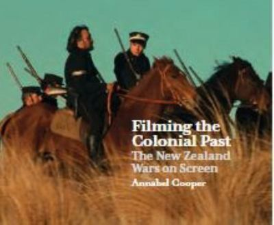 Filming the Colonial Past - The New Zealand Wars on Screen