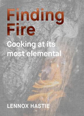 Finding Fire Cooking at its most elemental