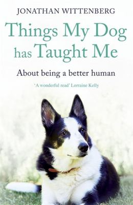 Things My Dog Has Taught Me - About Being a Better Human