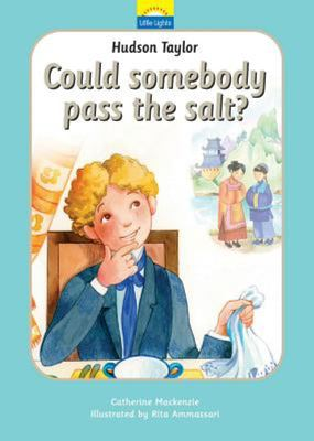 Hudson Taylor - Could Somebody Pass the Salt? : the True Story of Hudson Taylor and a Bowl of Soup