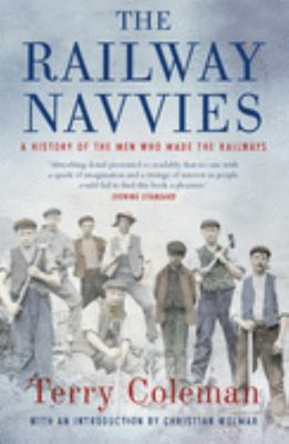 The Railway Navvies - A History of the Men Who Made the Railways