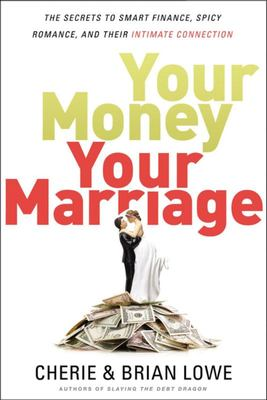 Your Money, Your Marriage - The Secrets to Smart Finance, Spicy Romance, and Their Intimate Connection
