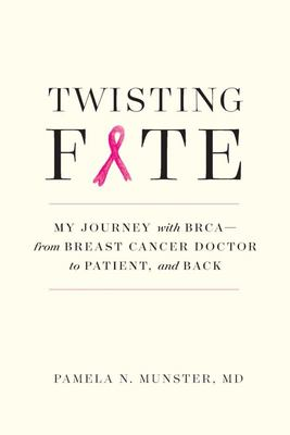 Twisting Fate - My Journey with BRCA - from Breast Cancer Doctor to Patient and Back