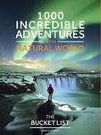 The Bucket List Nature: 1000 Incredible Adventures in the Natural World