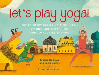 Let's Play Yoga! Fun Poses and Practices to Teach Calm, Focus, and Imagination