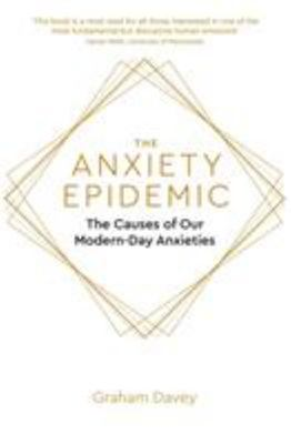 The Anxiety Epidemic - The Causes of Our Modern Day Anxieties