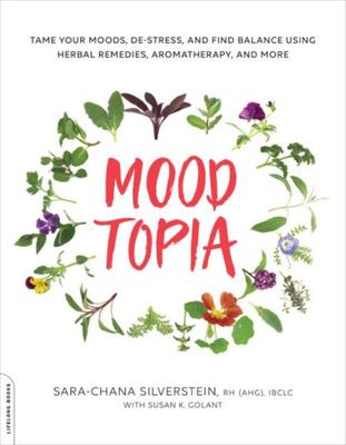 Moodtopia - Tame Your Moods, de-Stress, and Find Balance Using Herbal Remedies, Aromatherapy, and More