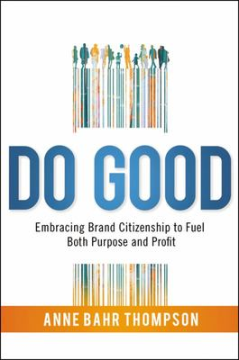 Do Good - Embracing Brand Citizenship to Fuel Both Purpose and Profit