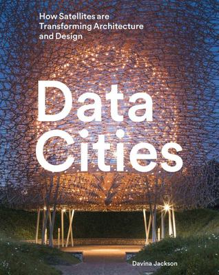 Data Cities - How Satellites Are Transforming Architecture and Design