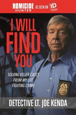 I Will Find You - Solving Killer Cases from My Life Fighting Crime