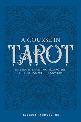 A Course in Tarot - In-Depth Training, Exercises, Questions with Answers