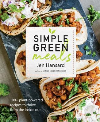 Simple Green Meals - 150 Tasty Recipes to Lose Weight, Gain Energy, and Feel Great in Your Body