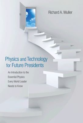 Physics and Technology for Future Presidents - An Introduction to the Essential Physics Every World Leader Needs to Know
