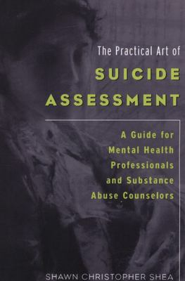 The Practical Art of Suicide Assessment - A Guide for Mental Health Professionals and Substance Abuse Counselors