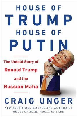 House of Trump, House of Putin - How Vladimir Putin and the Russian Mafia Helped Put Donald Trump in the White House