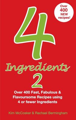 4 Ingredients 2 - Over 400 Fast, Fabulous and Flavoursome Recipes Using 4 or Fewer Ingredients