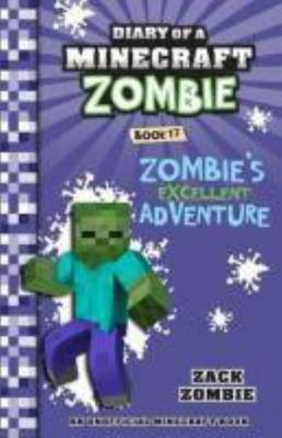 Zombie's Excellent Adventure (#17 Diary of a Minecraft Zombie)