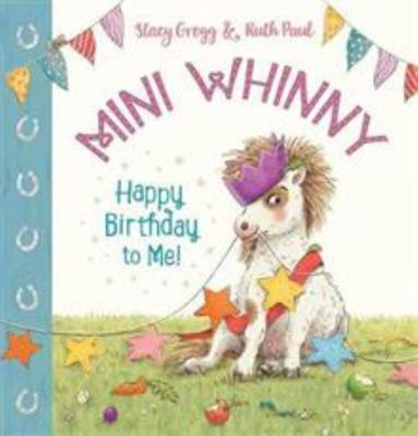 Mini Whinny: Happy Birthday to Me! (Mini Whinny #1)