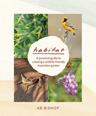 Habitat: A Practical Guide to Creating a Wildlife-Friendly Australian Garden