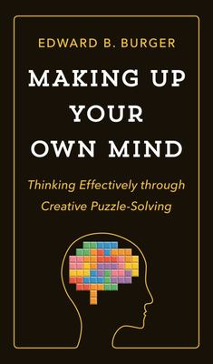 Making up Your Own Mind - Thinking Effectively Through Creative Puzzle-Solving