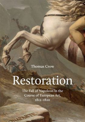 Restoration - The Fall of Napoleon in the Course of European Art, 1812-1820