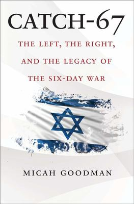 Catch-67 - The Left, the Right, and the Legacy of the Six-Day War