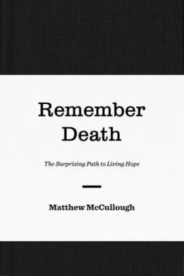 Remember Death: The Surprising Path to Living Hope