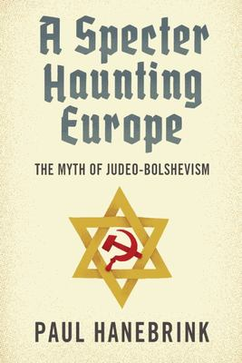 A Specter Haunting Europe - The Myth of Judeo-Bolshevism