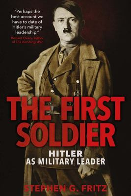 The First Soldier - Hitler as Military Leader