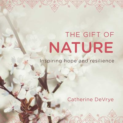 Gift of Nature, The - Inspiring Hope and Resilience
