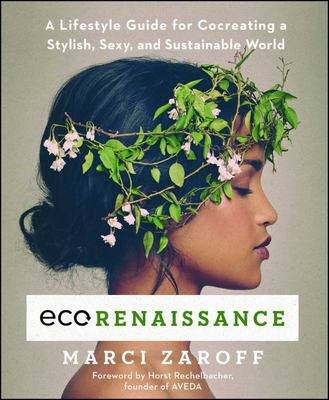 ECOrenaissance - A Lifestyle Guide for Co-Creating a Stylish, Sexy, and Sustainable World