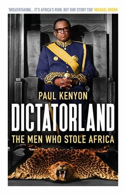 Dictatorland - The Men Who Stole Africa