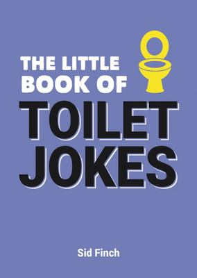 The Little Book of Toilet Jokes - The Ultimate Collection of Crap Jokes, Number One-Liners and Hilarious Cracks