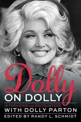 Dolly on Dolly - Interviews and Encounters with Dolly Parton