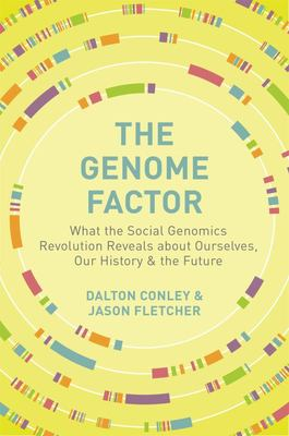 The Genome Factor - What the Social Genomics Revolution Reveals about Ourselves, Our History, and the Future