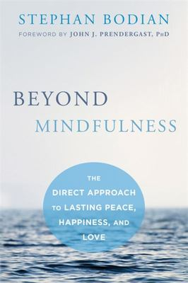 Beyond MindfulnessThe Direct Approach to Lasting Peace, Happiness, and Love