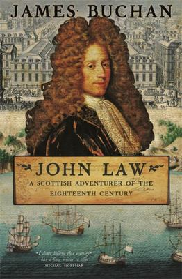 John Law A Scottish Adventurer of the Eighteenth Century