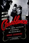 We'll Always Have Casablanca - The Legend and Afterlife of Hollywood's Most Beloved Film
