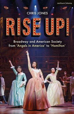 Rise Up! - Broadway and American Society from 'Angels in America' To 'Hamilton'