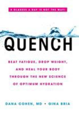 Quench - Drink Right, Stop Fatigue, Kick Insomnia, and Heal Your Body Through the Power of Optimum Hydration