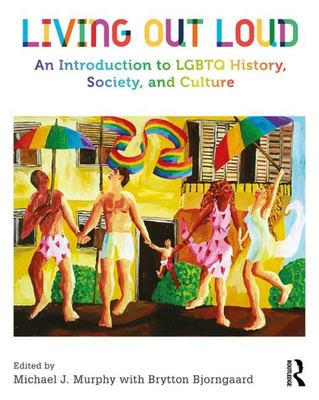 Living Out Loud - An Introduction to LGBTQ History, Society, and Culture